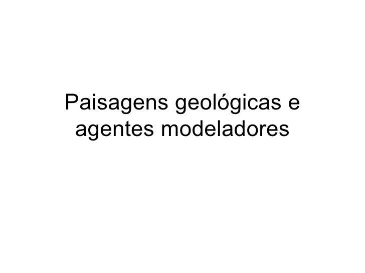 Paisagens geológicas e agentes modeladores