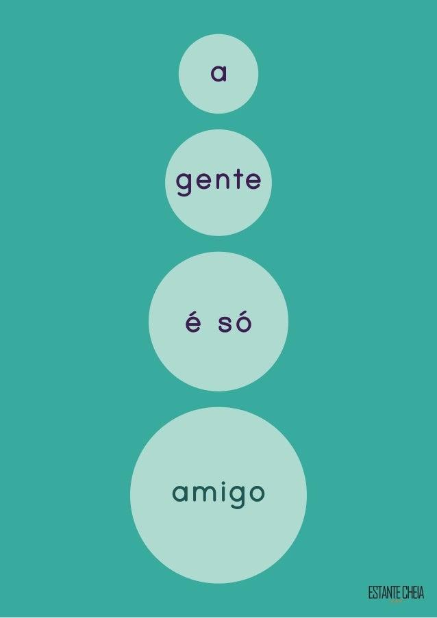 """""""A Gente é Só Amigo"""" é uma publicação da ESTANTE CHEIA - CRIA Título original A GENTE É SÓ AMIGO Nº Registro (Biblioteca N..."""