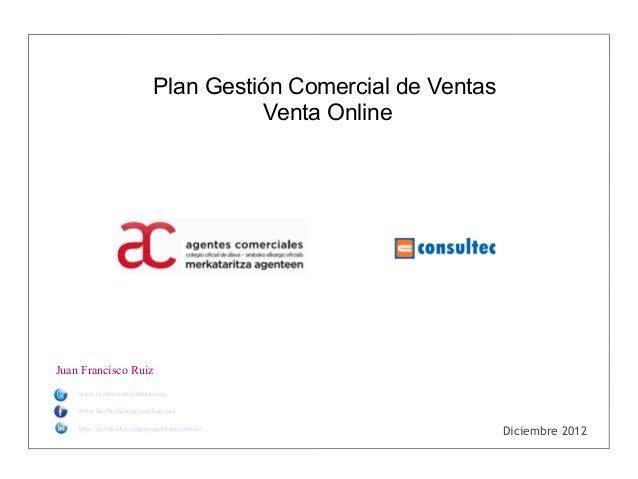 Plan Gestión Comercial de Ventas                                        Venta OnlineJuan Francisco Ruiz    www.twitter.com...