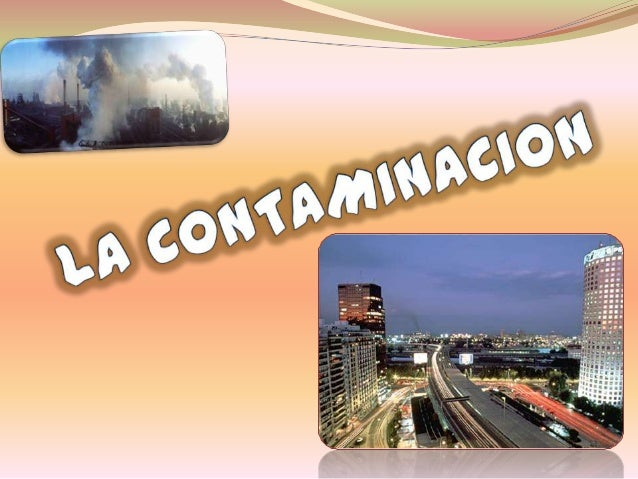 Las fuentes de los principales contaminantes              atmosféricos incluyen las actividades individuales,             ...