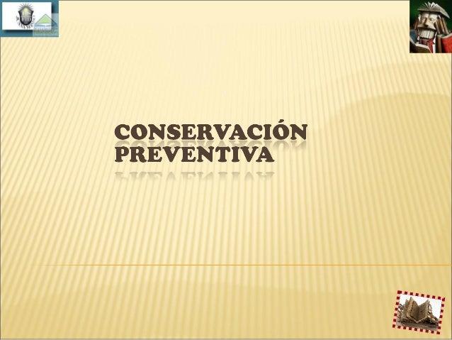 CONSERVACIÓN PREVENTIVAAgentes internos y externos deAgentes internos y externos dedeterioro del material documentaldeteri...
