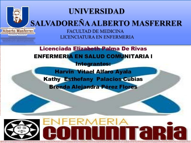 Licenciada Elizabeth Palma De Rivas ENFERMERIA EN SALUD COMUNITARIA l Integrantes: Harvin Vitael Alfaro Ayala Kathy Esthef...