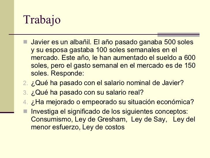 Trabajo <ul><li>Javier es un albañil. El año pasado ganaba 500 soles y su esposa gastaba 100 soles semanales en el mercado...