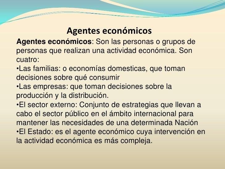 Agentes económicos<br />Agentes económicos: Son las personas o grupos de personas que realizan una actividad económica. So...