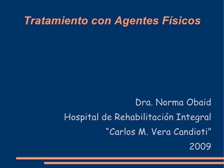 """Tratamiento con Agentes Físicos Dra. Norma Obaid Hospital de Rehabilitación Integral """"Carlos M. Vera Candioti"""" 2009"""