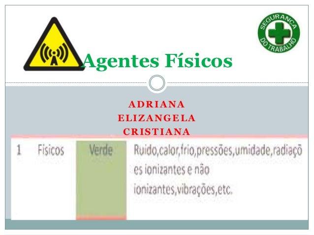 Agentes Físicos     ADRIANA   ELIZANGELA    CRISTIANA