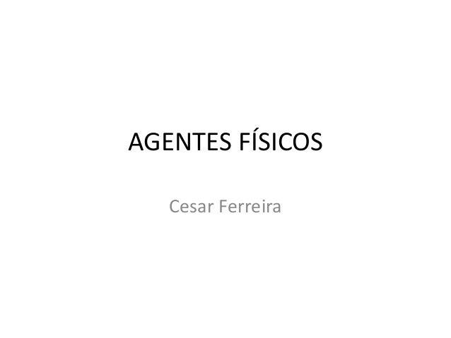 AGENTES FÍSICOS Cesar Ferreira