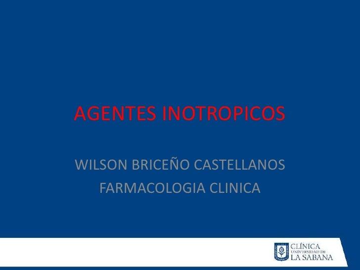 AGENTES INOTROPICOSWILSON BRICEÑO CASTELLANOS   FARMACOLOGIA CLINICA