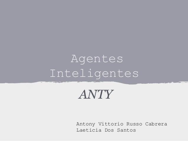 Agentes Inteligentes ANTY Antony Vittorio Russo Cabrera Laeticia Dos Santos