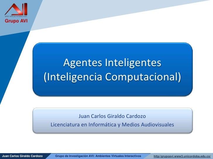 Agentes Inteligentes (Inteligencia Computacional)<br />Juan Carlos Giraldo Cardozo<br />Licenciatura en Informática y Medi...
