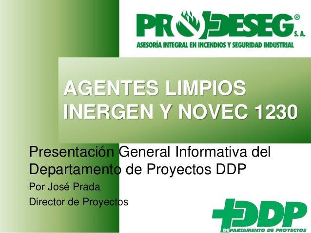 AGENTES LIMPIOS INERGEN Y NOVEC 1230 Presentación General Informativa del Departamento de Proyectos DDP Por José Prada Dir...