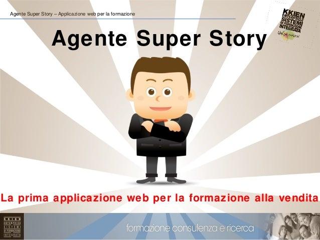 Agente Super Story – Applicazione web per la formazione Agente Super Story La prima applicazione web per la formazione all...