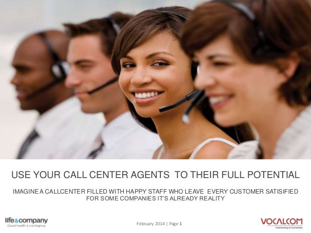 USE YOUR CALLCENTER AGENTS TO THEIR FULL POTENTIAL  USE YOUR CALL CENTER AGENTS TO THEIR FULL POTENTIAL IMAGINE A CALLCENT...