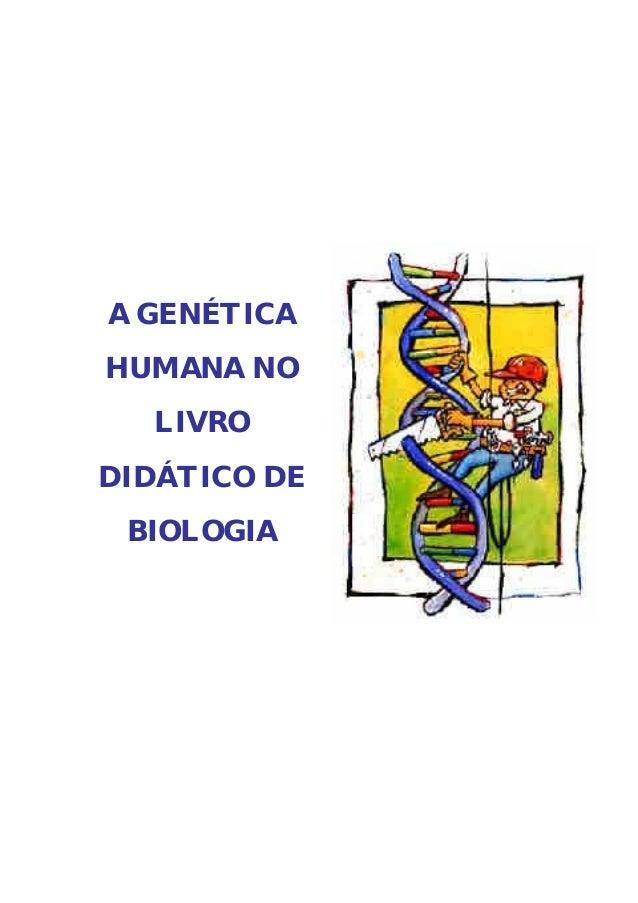A GENÉTICAHUMANA NO  LIVRODIDÁTICO DE BIOLOGIA