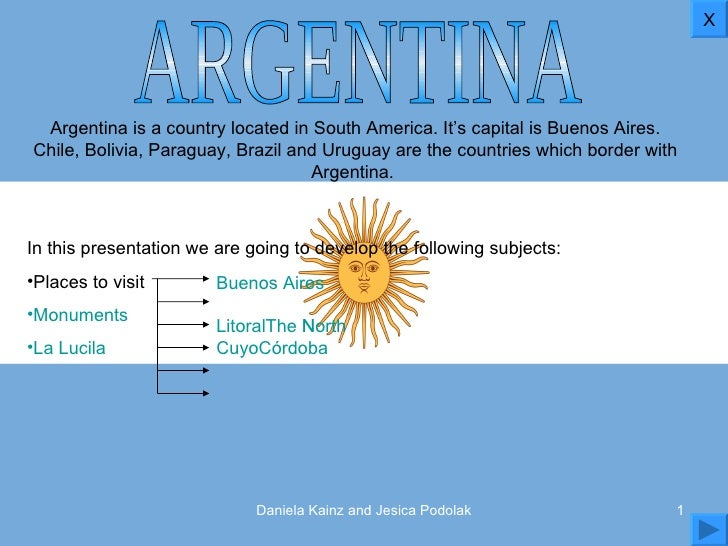 ARGENTINA <ul><li>Argentina is a country located in South America. It's capital is Buenos Aires. Chile, Bolivia, Paraguay,...