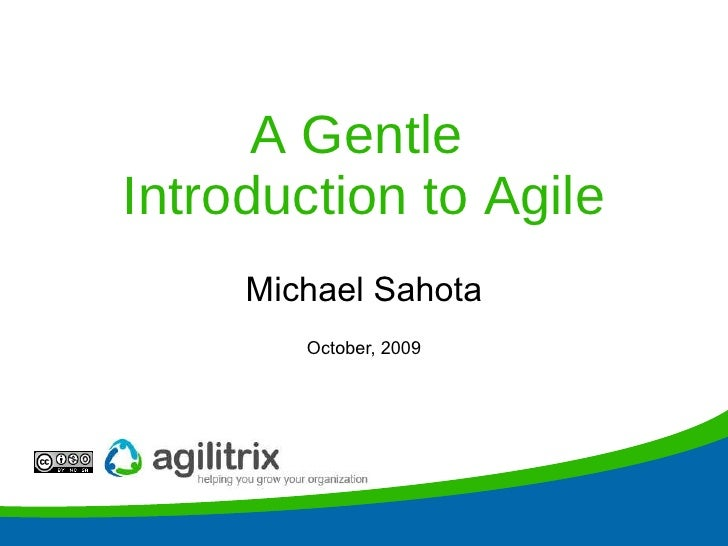 A Gentle  Introduction to Agile Michael Sahota October, 2009
