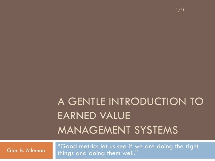 1/31                       A GENTLE INTRODUCTION TO                   EARNED VALUE                   MANAGEMENT SYSTEMS   ...