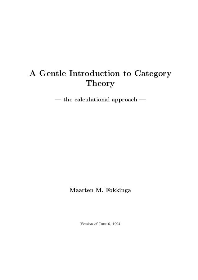 A Gentle Introduction to Category Theory — the calculational approach — Maarten M. Fokkinga Version of June 6, 1994
