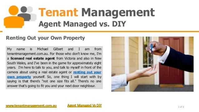 Tenant Management                     Agent Managed vs. DIYRenting Out your Own PropertyMy    name     is   Michael     Gi...