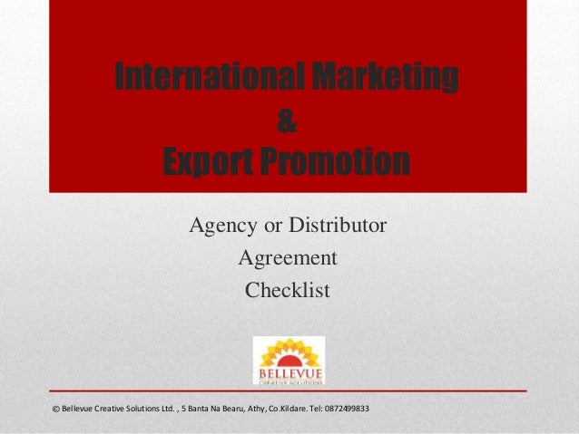International Marketing & Export Promotion Agency or Distributor Agreement Checklist Bellevue Creative Solutions Ltd. , 5 ...