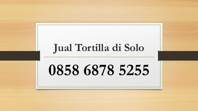 Jual Tortilla di Solo 0858 6878 5255