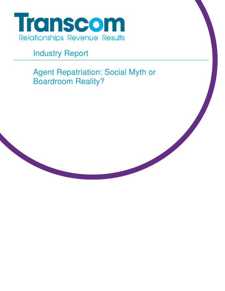 Industry ReportAgent Repatriation: Social Myth orBoardroom Reality?