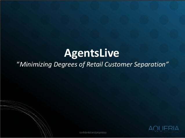 "confidentialandproprietary AgentsLive ""Minimizing Degrees of Retail Customer Separation"""