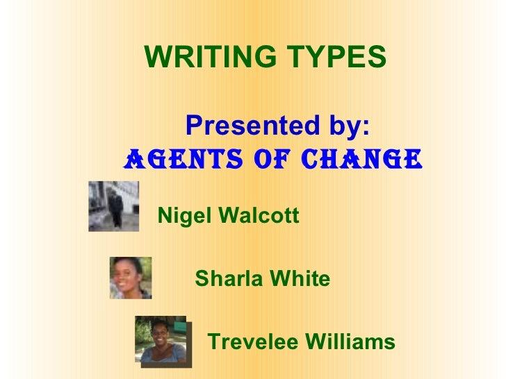 WRITING TYPES Presented by: Agents of change Nigel Walcott Sharla White Trevelee Williams