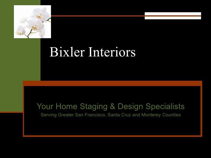Bixler Interiors Your Home Staging & Design Specialists Serving Greater San Francisco, Santa Cruz and Monterey Counties