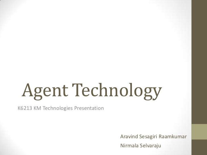 Agent TechnologyK6213 KM Technologies Presentation                                     Aravind Sesagiri Raamkumar         ...