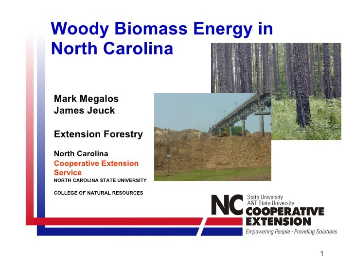 Woody Biomass Energy in North Carolina  Mark Megalos James Jeuck Extension Forestry  North Carolina Cooperative Extension ...