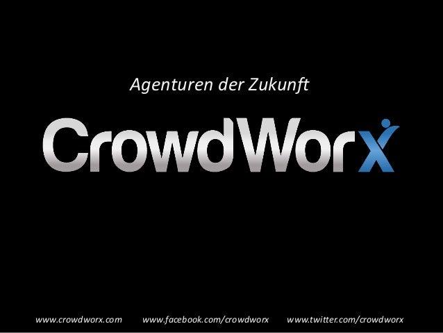 Agenturen der Zukunftwww.crowdworx.com    www.facebook.com/crowdworx   www.twitter.com/crowdworx