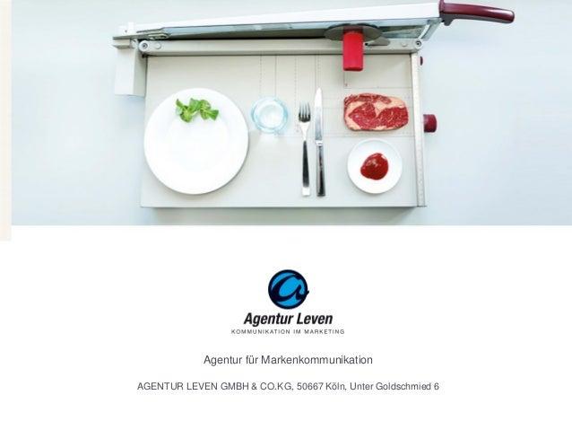 Agentur für Markenkommunikation AGENTUR LEVEN GMBH & CO.KG, 50667 Köln, Unter Goldschmied 6