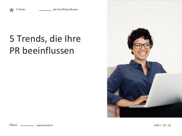 5 Trends, die Ihre PR beeinflussen PRtools www.prtools.ch 2018 | 10 | 10 die Ihre PR beeinflussen5 Trends