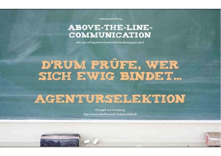 Lehrveranstaltung   ABOVE-THE-LINE-   COMMUNICATION     Wie man erfolgreiche Kommunikationskampagnen plantd'rum prüfe, wer...