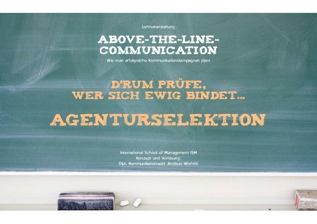 Lehrveranstaltung  ABOVE-THE-LINECOMMUNICATION Wie man erfolgreiche Kommunikationskampagnen plant  d'rum prüfe,  wer sich...