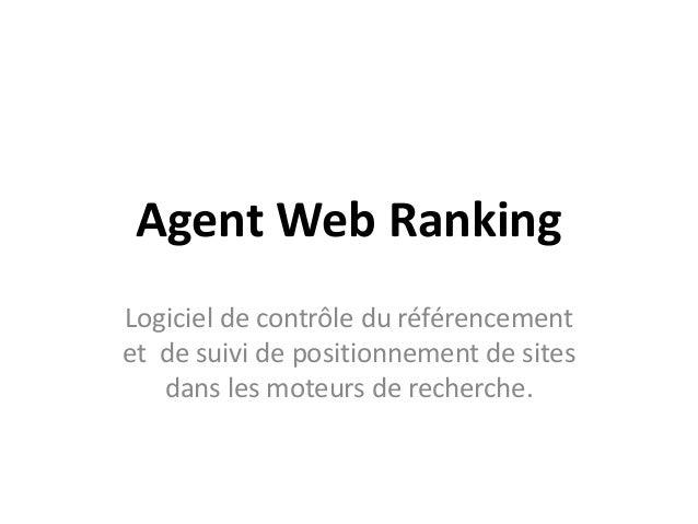Agent Web Ranking Logiciel de contrôle du référencement et de suivi de positionnement de sites dans les moteurs de recherc...