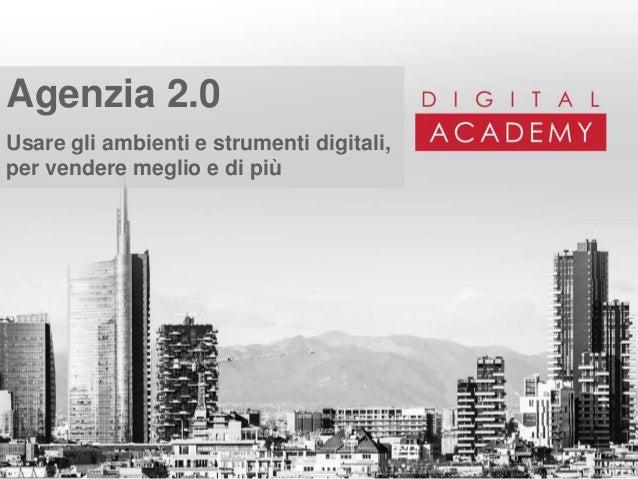 Agenzia 2.0 Usare gli ambienti e strumenti digitali, per vendere meglio e di più