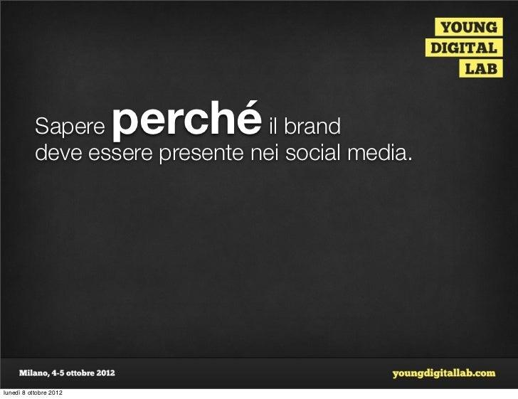 Sapere       perché    il brand           deve essere presente nei social media.lunedì 8 ottobre 2012