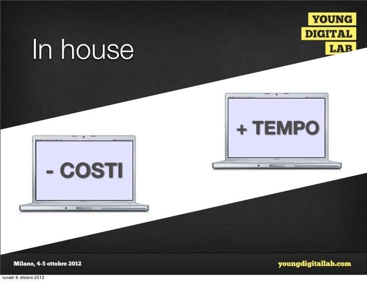 In house                                  + TEMPO                        - COSTIlunedì 8 ottobre 2012