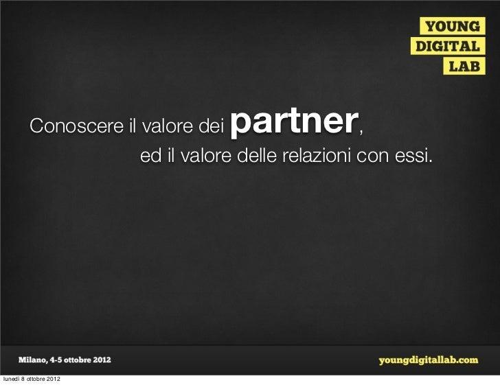 Conoscere il valore dei  partner          ,                      ed il valore delle relazioni con essi.lunedì 8 ottobre 2012