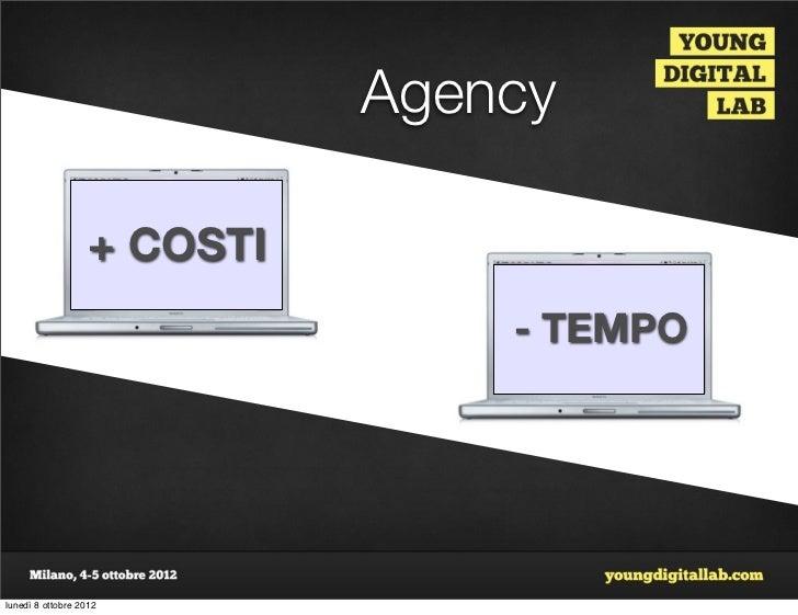 Agency                   + COSTI                                 - TEMPOlunedì 8 ottobre 2012