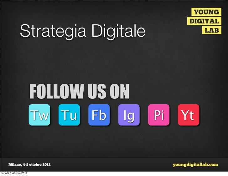 Strategia Digitale                        FOLLOW US ON                        Tw Tu   Fb   Ig   Pi   Ytlunedì 8 ottobre 2012