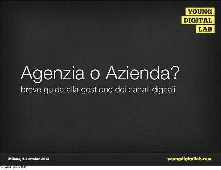 Agenzia o Azienda?                breve guida alla gestione dei canali digitalilunedì 8 ottobre 2012