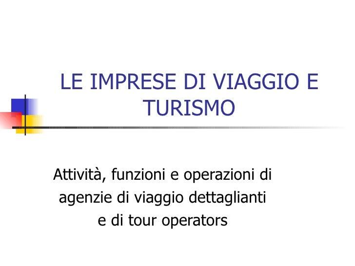 LE IMPRESE DI VIAGGIO E TURISMO Attività, funzioni e operazioni di agenzie di viaggio dettaglianti e di tour operators