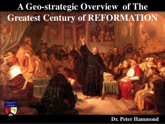 A Geo-strategic Overview of The Greatest Century of REFORMATION Dr. Peter Hammond