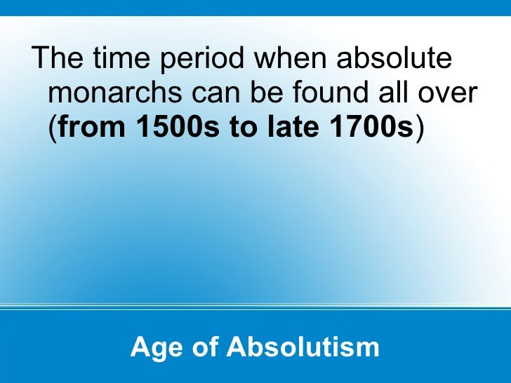 absolutism who is the absolute ruler Examples of absolutism louis the 14th, ivan the terrible, peter the great goal of  the monarchs when creating an absolute monarchy and why the goal's of the.
