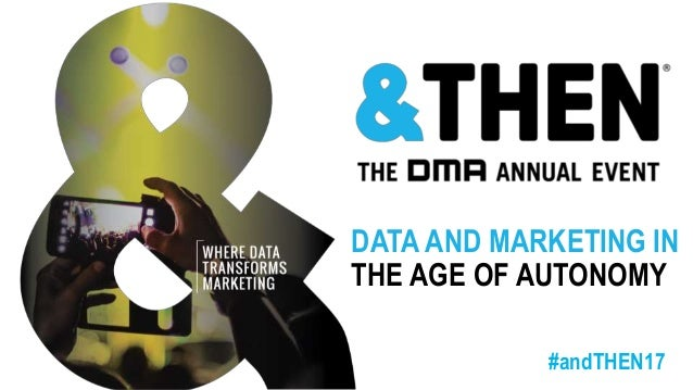 #andTHEN17 DATA AND MARKETING IN THE AGE OF AUTONOMY