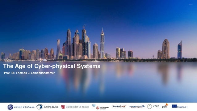 University of the Aegean Prof. Dr. Thomas J. Lampoltshammer The Age of Cyber-physical Systems