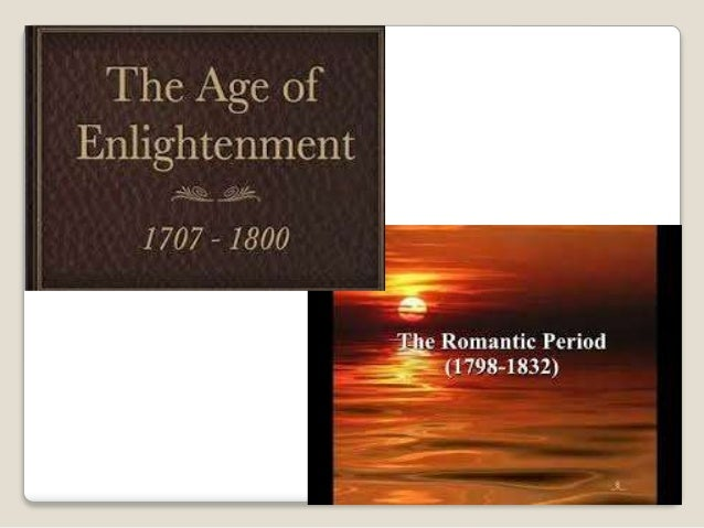 enlightenment and romanticism Scientific revolution and enlightenment in the 17th and 18th century shattered the role of tradition, superstition and clergy in the society and hailed.